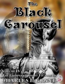 The Complete Short Fiction of Charles L. Grant Volume IV: The Black Carousel (Necon Classic Horror) - Charles L. Grant, Matt Bechtel, Hank Wagner