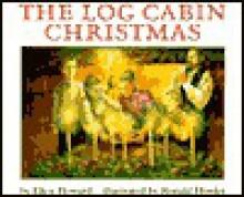 The Log Cabin Christmas - Ellen Howard, Ronald Himler
