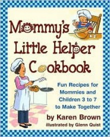 Mommy's Little Helper Cookbook - Karen Lancaster Brown