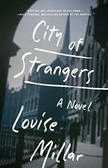 City of Strangers: A Novel - Louise Millar