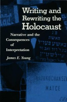 Writing and Rewriting the Holocaust - James Edward Young