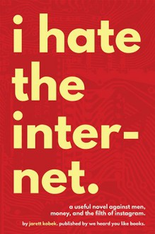 I Hate the Internet - Jarett Kobek