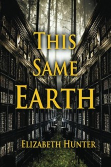 This Same Earth (Volume 2) - Elizabeth Hunter