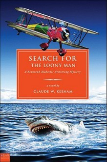 Search for the Loony Man: A Reverend Alabaster Armstrong Mystery - Claude W. Keenam