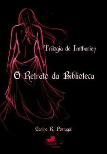 O Retrato da Biblioteca (Trilogia de Imtharien, #1) - Carina Portugal