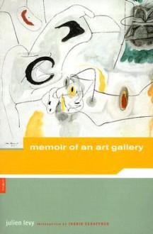 Julien Levy: Memoir of an Art Gallery (Artworks) - Julien Levy, Ingrid Schaffner