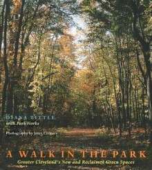 Walk In Park: Greater Cleveland'S New & Reclaimed Green Spaces - Diana Tittle, Parkworks