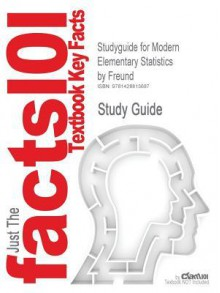 Studyguide for Modern Elementary Statistics by Freund, ISBN 9780130467171 - Cram101 Textbook Reviews
