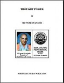 Thought Power: The Right Methods of Handling and Manipulating Thought for the Best Benefit of Man - Sivananda Saraswati