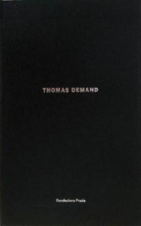 Thomas Demand: Processo Grottesco / Yellowcake - Thomas Demand, Robert Storr, Alex Farquharson