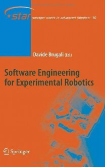 Software Engineering for Experimental Robotics (Springer Tracts in Advanced Robotics) - Davide Brugali