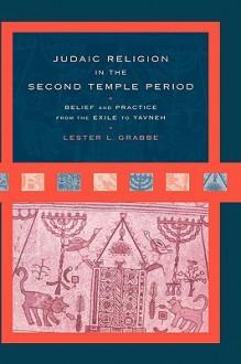 Judaic Religion in the Second Temple Period - Lester L. Grabbe