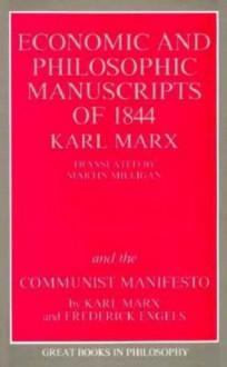 Economic & Philosophic Manuscripts of 1844/The Communist Manifesto - Karl Marx, Friedrich Engels, Martin Milligan