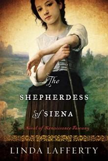 The Shepherdess of Siena: A Novel of Renaissance Tuscany - Linda Lafferty