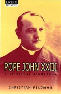 Pope John XXIII: A Spiritual Biography - Christian Feldman
