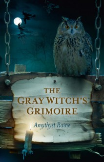 The Gray Witch's Grimoire - Amythyst Raine-Hatayama