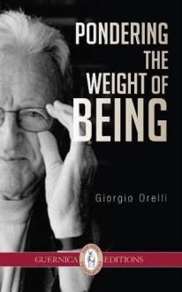 Pondering the Weight of Being (Essential Translations) by Giorgio Orelli (2015-05-01) - Giorgio Orelli