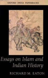Essays on Islam and Indian History - Richard M. Eaton