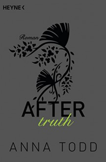After truth: AFTER 2 - Roman - Anna Todd,Corinna Vierkant-Enßlin,Julia Walther