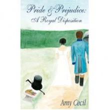 Pride & Prejudice: A Royal Disposition - Amy Cecil