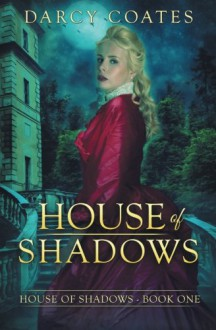 House of Shadows (Volume 1) - Darcy Coates