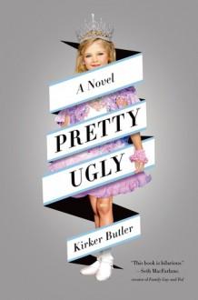 Pretty Ugly: A Novel - Kirker Butler
