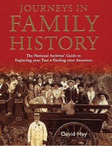 Journeys in Family History: Exploring Your Past, Finding Your Ancestors - David Hey