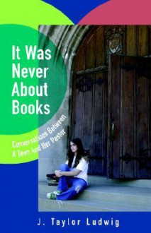 It Was Never about Books: Conversations Between a Teen and Her Pastor - J. Taylor Ludwig