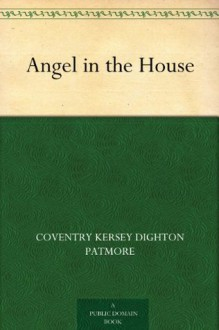 The Angel In The House - Coventry Kersey Dighton Patmore