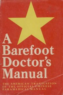 A Barefoot Doctor's Manual - Hu-Nan Chung I Yao Yen Chiu So, V.W. Sidel