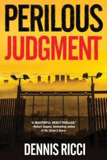 Perilous Judgment: A Real Justice Thriller - Dennis Ricci,Malcolm Hillgartner