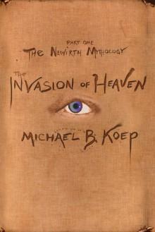 The Invasion of Heaven - Michael B. Koep