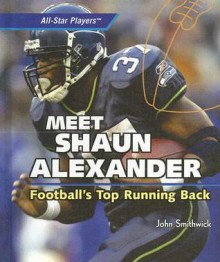 Meet Shaun Alexander: Football's Top Running Back - John Smithwick