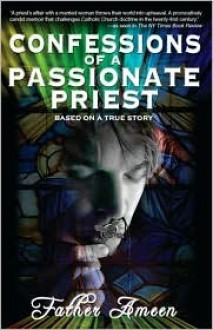 Confessions Of A Passionate Priest: Based On A True Story - Ameen
