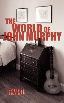 The World of John Murphy - R. W. D.