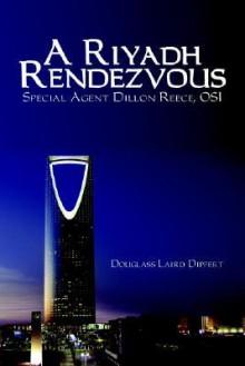 A Riyadh Rendezvous - Douglass Dippert