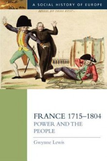 France 1715-1804: Power and the People - Gwynne Lewis