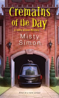 Cremains of the Day (A Tallie Graver Mystery) - Misty Simon