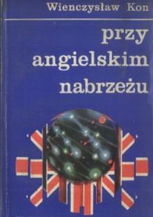 Przy angielskim nabrzeżu - Wieńczysław Kon