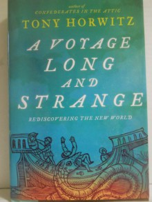 by Tony Horwitz A Voyage Long and Strange, Rediscovering the New World 1St Edition edition -