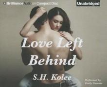 Love Left Behind - S.H. Kolee, Emily Durante