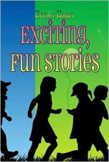 Exciting, Fun Stories - Evelyn Horan