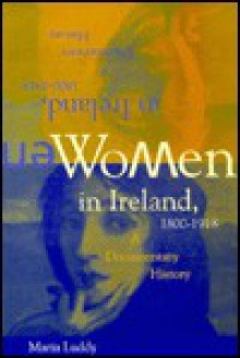 Women in Ireland 1800-1918: A Documentary History - Maria Luddy