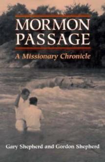 Mormon Passage: A MISSIONARY CHRONICLE - Gary Shepherd, Gordon Shepherd