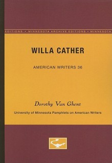 Willa Cather - American Writers 36: University of Minnesota Pamphlets on American Writers - Dorothy Van Ghent