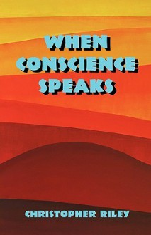 When Conscience Speaks - Christopher Riley