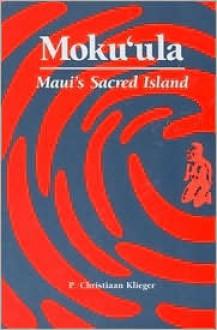 Moku'ula: Maui's Sacred Island - P. Christiaan Klieger