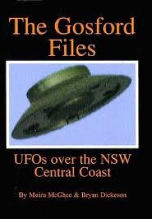The Gosford Files. Ufo's over the New South Wales Central Coast. - Moira McGhee, Bryan Dickeson