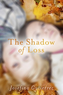 The Shadow of Loss - Josefina Gutierrez