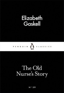 The Old Nurse's Story (Little Black Classics #39) - Elizabeth Gaskell